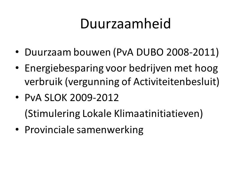 Duurzaamheid • Duurzaam bouwen (PvA DUBO 2008-2011) • Energiebesparing voor bedrijven met hoog verbruik (vergunning of Activiteitenbesluit) • PvA SLOK 2009-2012 (Stimulering Lokale Klimaatinitiatieven) • Provinciale samenwerking