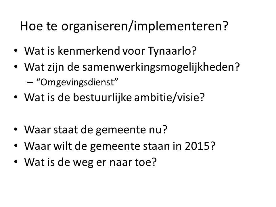 """Hoe te organiseren/implementeren? • Wat is kenmerkend voor Tynaarlo? • Wat zijn de samenwerkingsmogelijkheden? – """"Omgevingsdienst"""" • Wat is de bestuur"""
