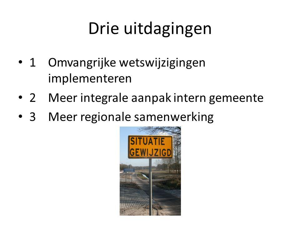 Drie uitdagingen • 1Omvangrijke wetswijzigingen implementeren • 2Meer integrale aanpak intern gemeente • 3Meer regionale samenwerking
