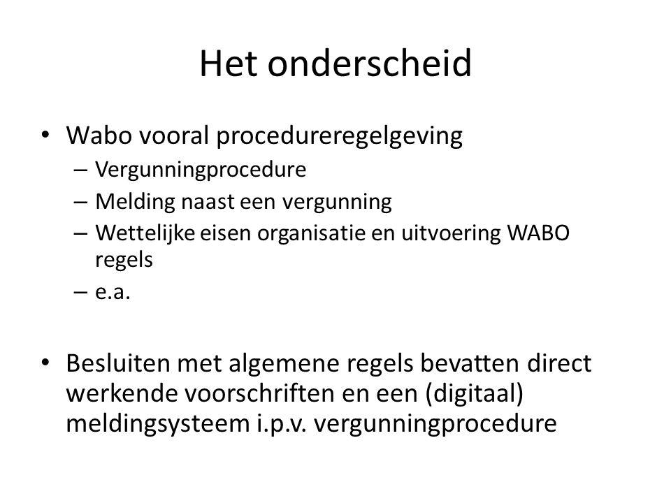 Het onderscheid • Wabo vooral procedureregelgeving – Vergunningprocedure – Melding naast een vergunning – Wettelijke eisen organisatie en uitvoering WABO regels – e.a.