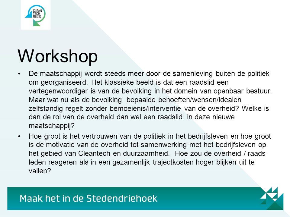 Workshop •De maatschappij wordt steeds meer door de samenleving buiten de politiek om georganiseerd. Het klassieke beeld is dat een raadslid een verte