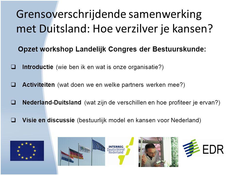 Grensoverschrijdende samenwerking met Duitsland: Hoe verzilver je kansen?  Introductie (wie ben ik en wat is onze organisatie?)  Activiteiten (wat d