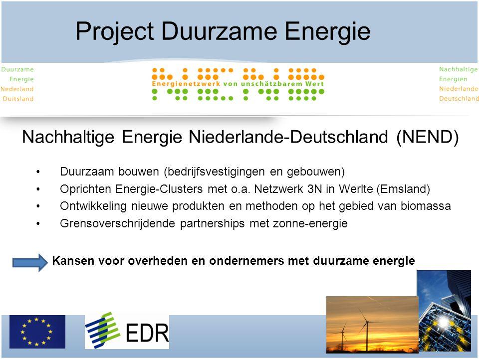 Project Duurzame Energie Nachhaltige Energie Niederlande-Deutschland (NEND) •Duurzaam bouwen (bedrijfsvestigingen en gebouwen) •Oprichten Energie-Clus
