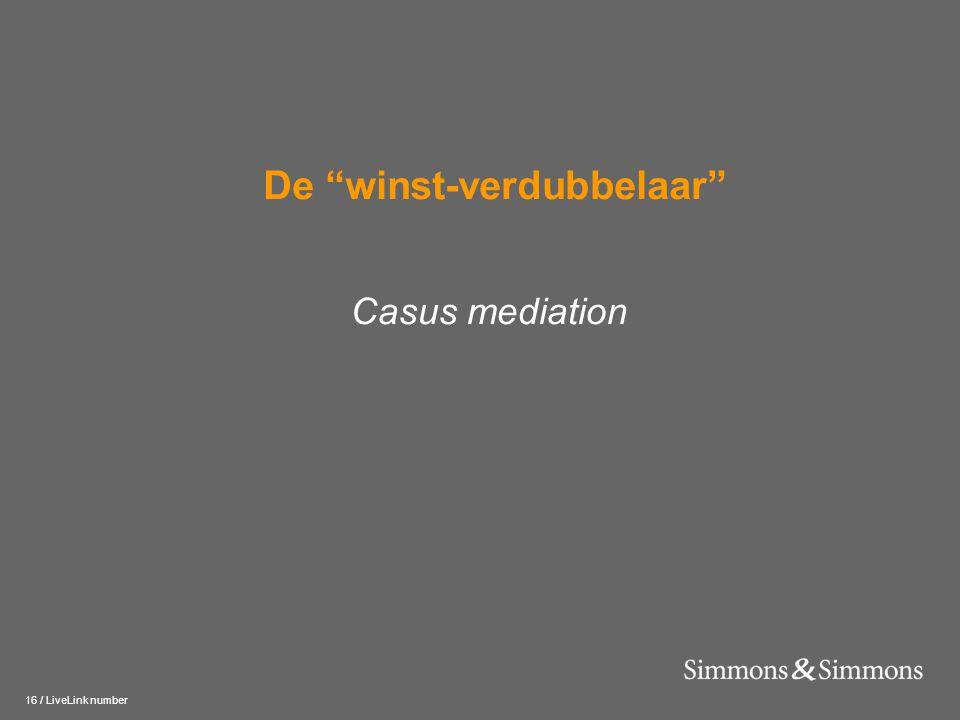 """16 / LiveLink number De """"winst-verdubbelaar"""" Casus mediation"""