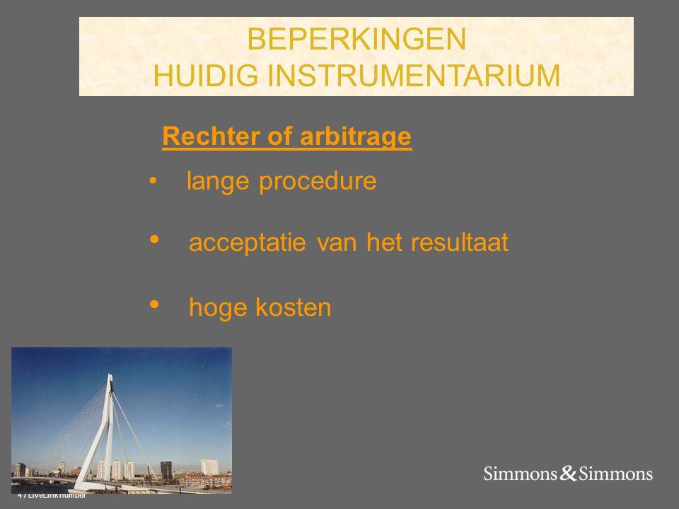 4 / LiveLink number Rechter of arbitrage • lange procedure • acceptatie van het resultaat • hoge kosten BEPERKINGEN HUIDIG INSTRUMENTARIUM