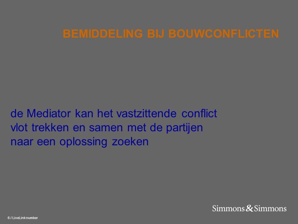 6 / LiveLink number de Mediator kan het vastzittende conflict vlot trekken en samen met de partijen naar een oplossing zoeken BEMIDDELING BIJ BOUWCONF