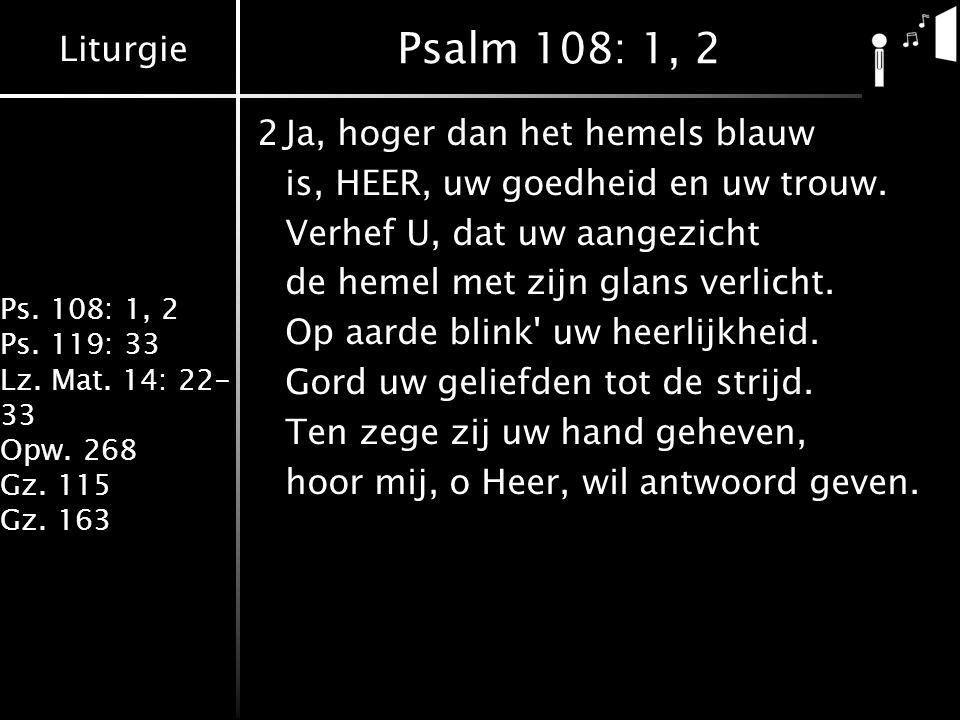 Liturgie Ps. 108: 1, 2 Ps. 119: 33 Lz. Mat. 14: 22- 33 Opw.