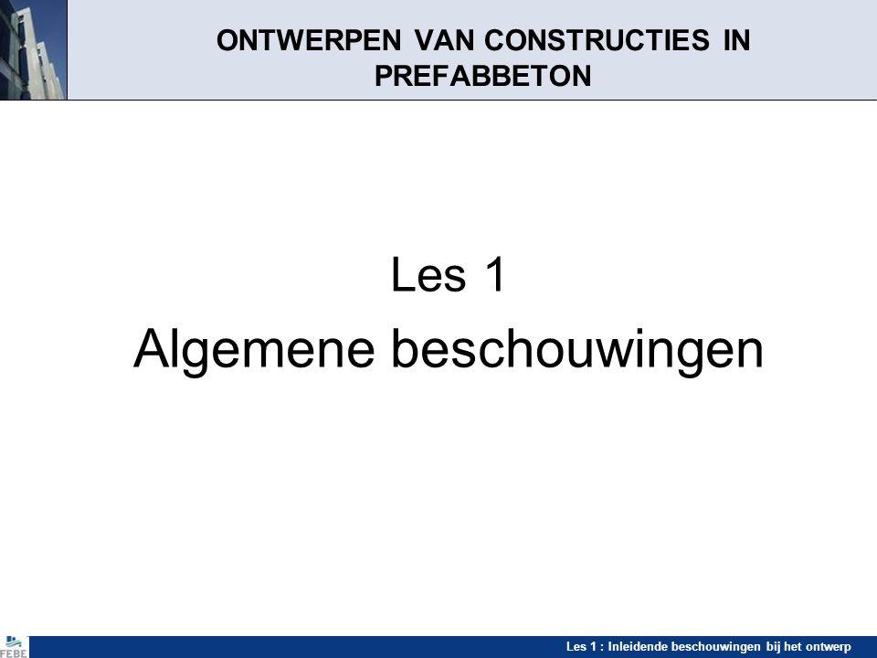 Les 1 : Inleidende beschouwingen bij het ontwerp ONTWERPEN VAN CONSTRUCTIES IN PREFABBETON Les 1 Algemene beschouwingen