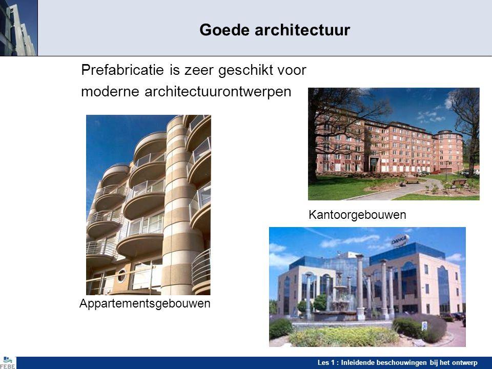 Les 1 : Inleidende beschouwingen bij het ontwerp Goede architectuur Prefabricatie is zeer geschikt voor moderne architectuurontwerpen Kantoorgebouwen