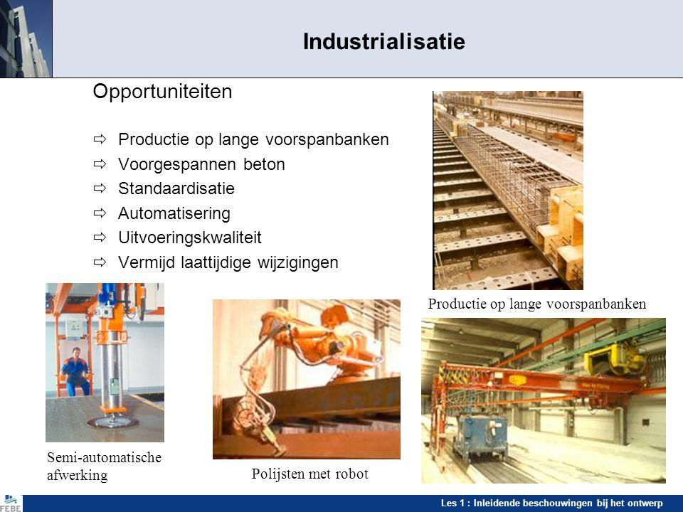 Les 1 : Inleidende beschouwingen bij het ontwerp Industrialisatie Opportuniteiten  Productie op lange voorspanbanken  Voorgespannen beton  Standaar