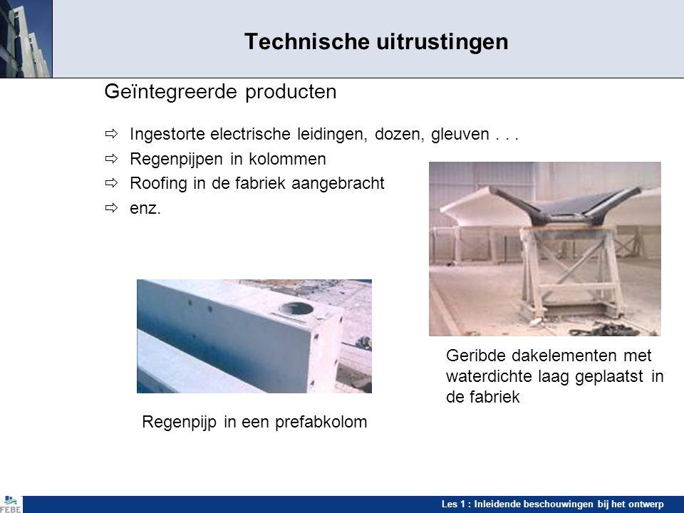 Les 1 : Inleidende beschouwingen bij het ontwerp Technische uitrustingen Geïntegreerde producten  Ingestorte electrische leidingen, dozen, gleuven...