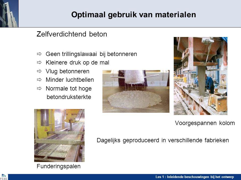 Les 1 : Inleidende beschouwingen bij het ontwerp Optimaal gebruik van materialen Zelfverdichtend beton  Geen trillingslawaai bij betonneren  Kleiner