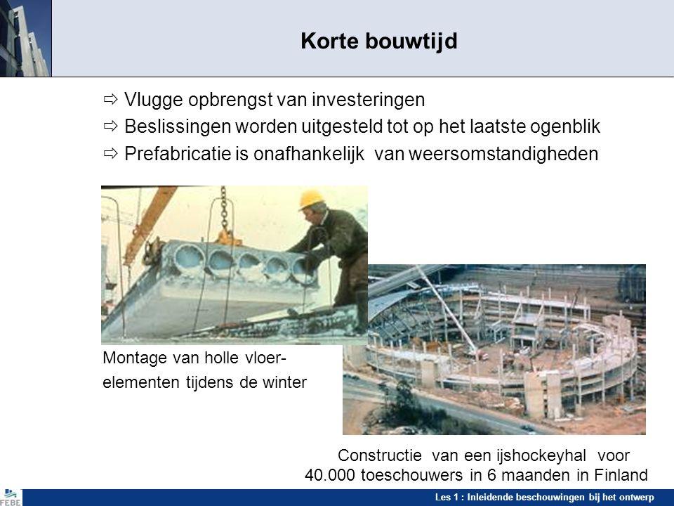Les 1 : Inleidende beschouwingen bij het ontwerp Korte bouwtijd  Vlugge opbrengst van investeringen  Beslissingen worden uitgesteld tot op het laats