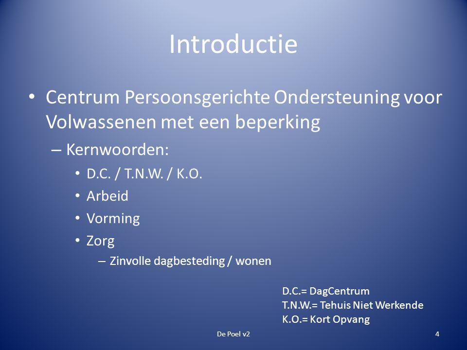 Introductie • Centrum Persoonsgerichte Ondersteuning voor Volwassenen met een beperking – Kernwoorden: • D.C. / T.N.W. / K.O. • Arbeid • Vorming • Zor