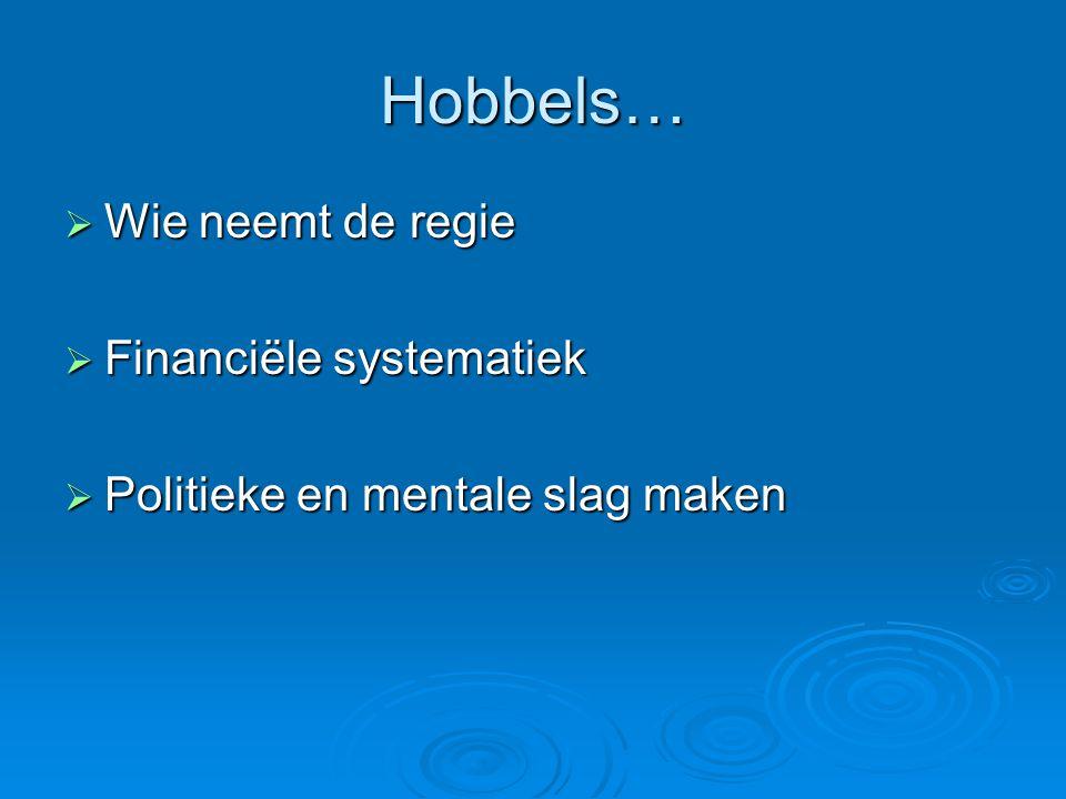 Hobbels…  Wie neemt de regie  Financiële systematiek  Politieke en mentale slag maken