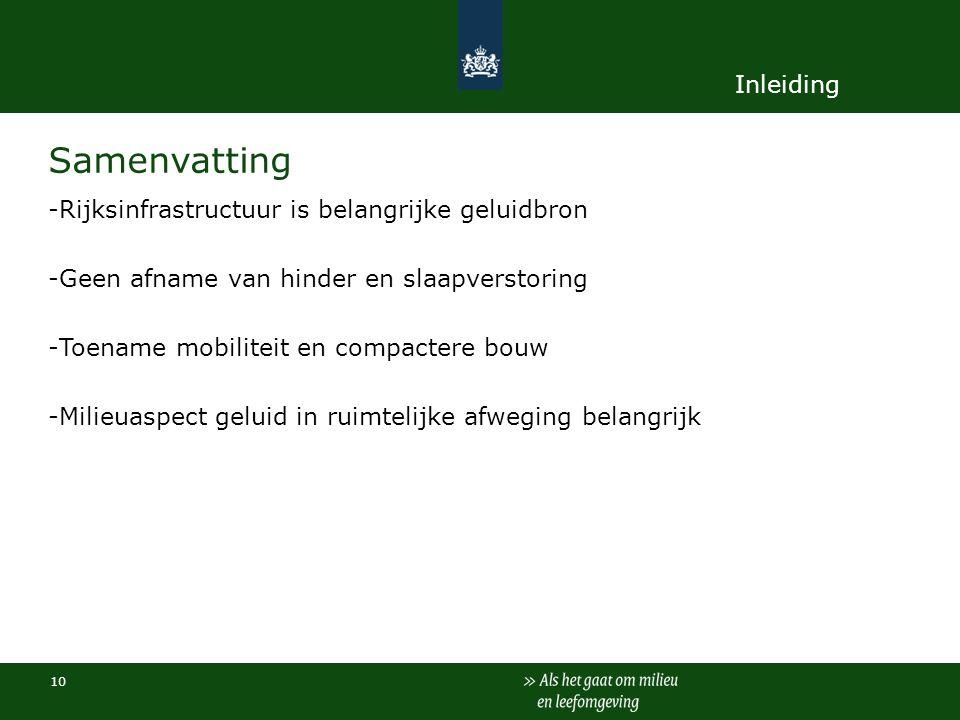 10 Samenvatting -Rijksinfrastructuur is belangrijke geluidbron -Geen afname van hinder en slaapverstoring -Toename mobiliteit en compactere bouw -Mili