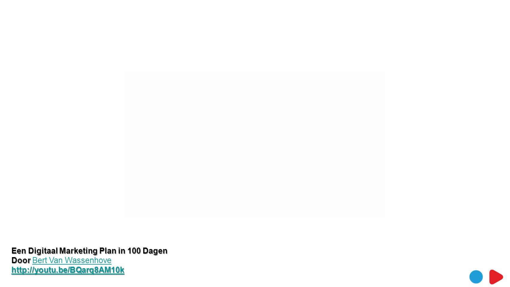 Een Digitaal Marketing Plan in 100 Dagen Door Door Bert Van WassenhoveBert Van Wassenhove http://youtu.be/BQarq8AM10k