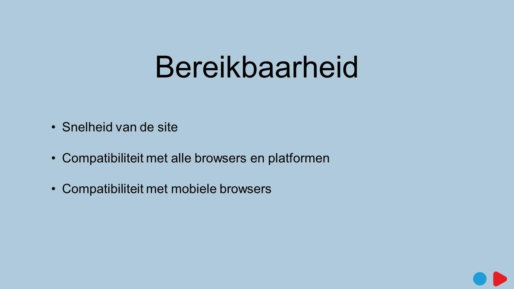 Bereikbaarheid •Snelheid van de site •Compatibiliteit met alle browsers en platformen •Compatibiliteit met mobiele browsers
