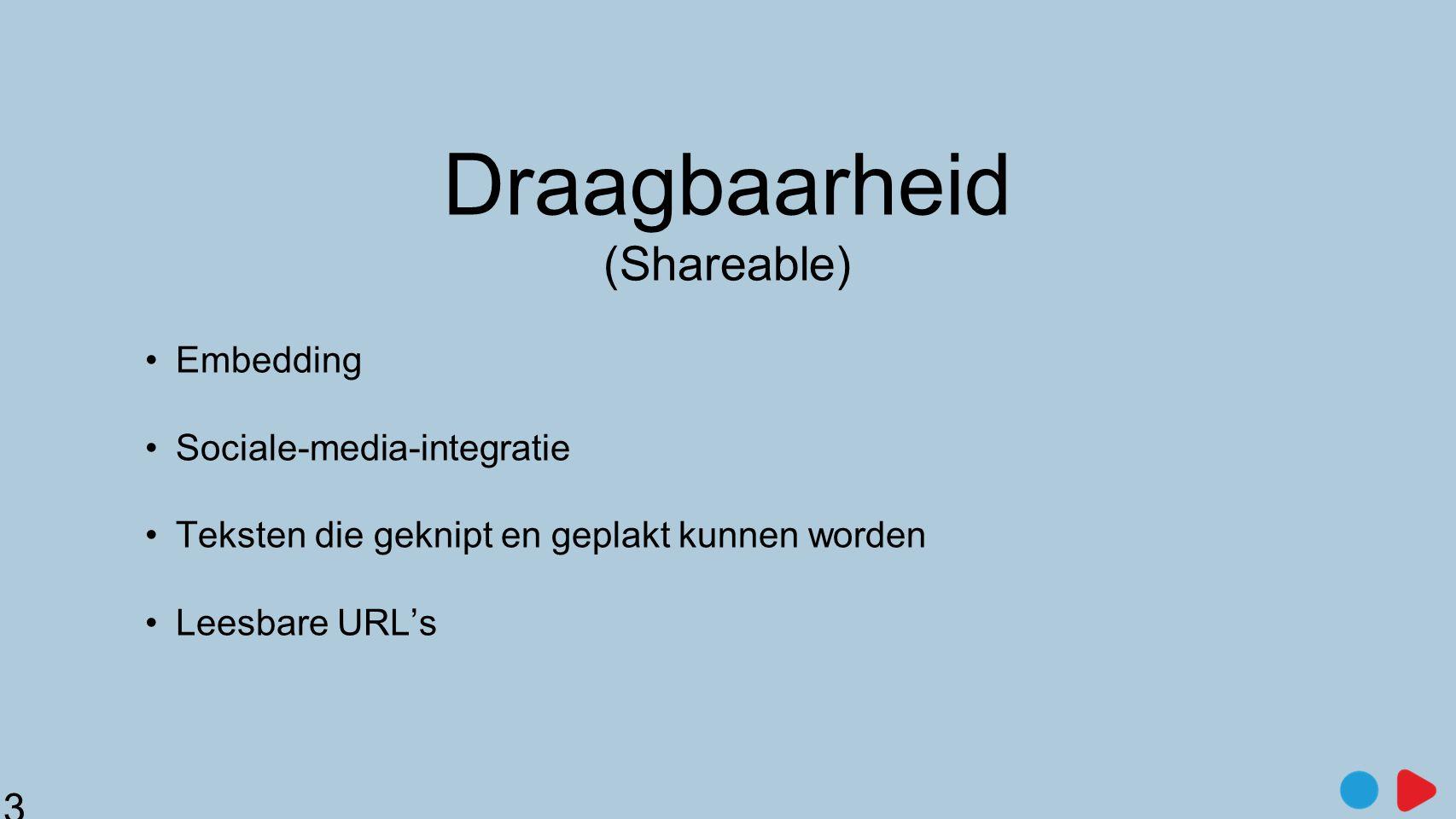 Draagbaarheid (Shareable) •Embedding •Sociale-media-integratie •Teksten die geknipt en geplakt kunnen worden •Leesbare URL's 31