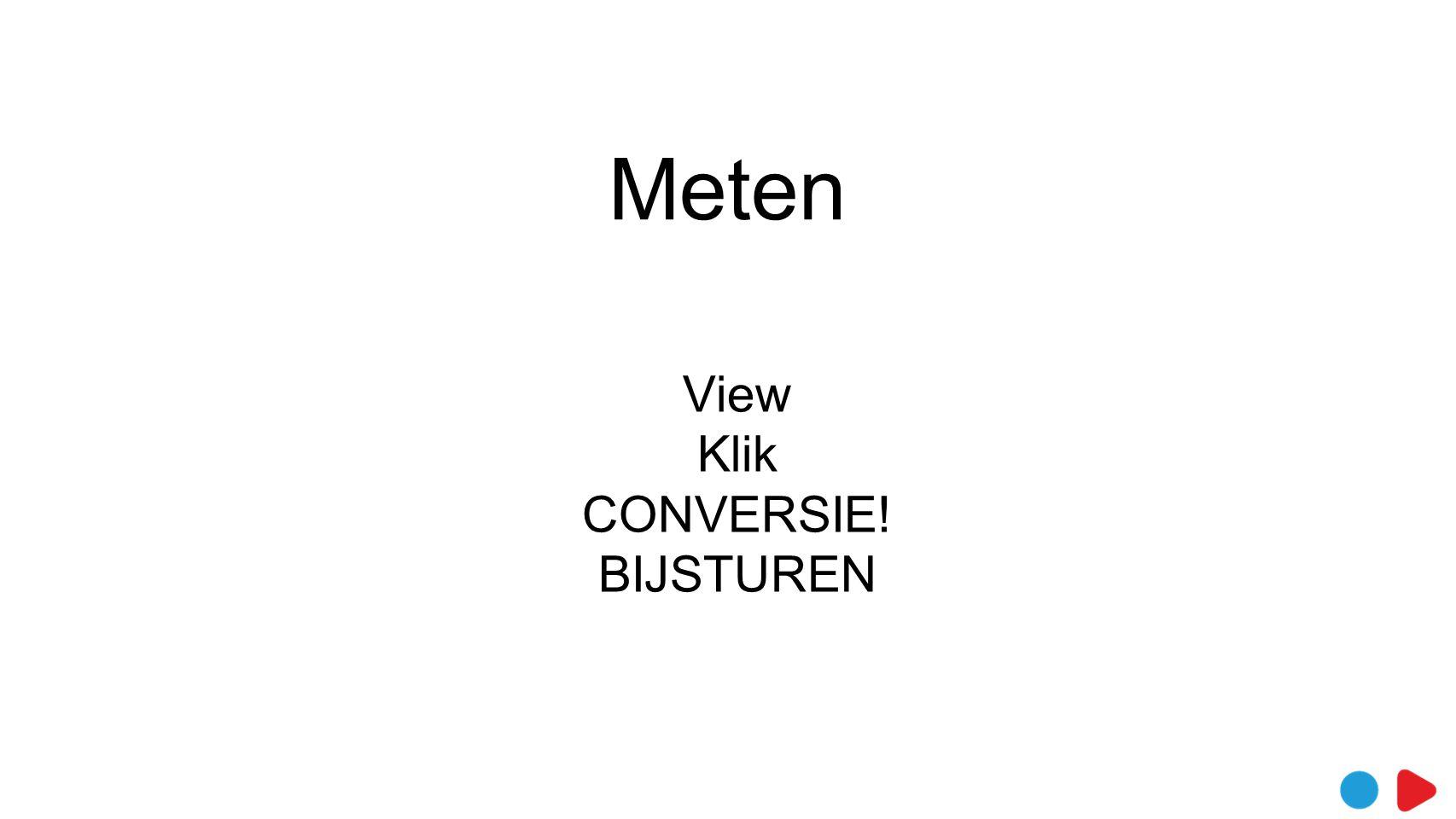 Meten View Klik CONVERSIE! BIJSTUREN
