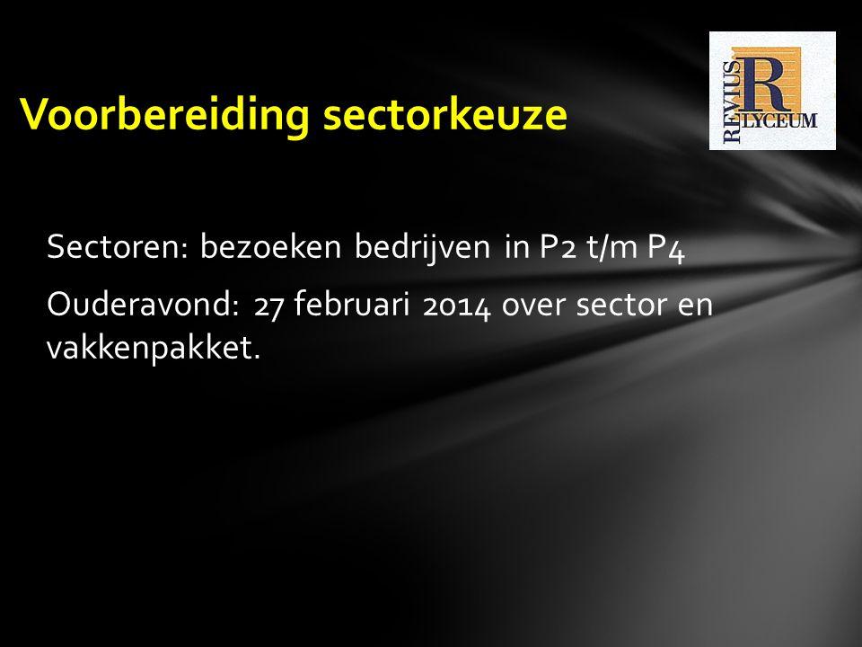 Sectoren: bezoeken bedrijven in P2 t/m P4 Ouderavond: 27 februari 2014 over sector en vakkenpakket. Voorbereiding sectorkeuze