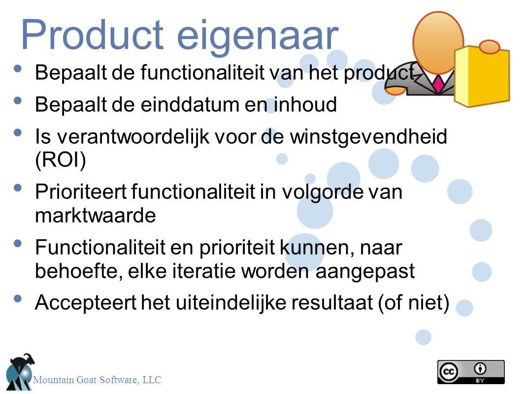 Mountain Goat Software, LLC Product eigenaar • Bepaalt de functionaliteit van het product • Bepaalt de einddatum en inhoud • Is verantwoordelijk voor