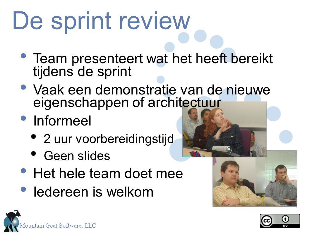 Mountain Goat Software, LLC De sprint review • Team presenteert wat het heeft bereikt tijdens de sprint • Vaak een demonstratie van de nieuwe eigensch