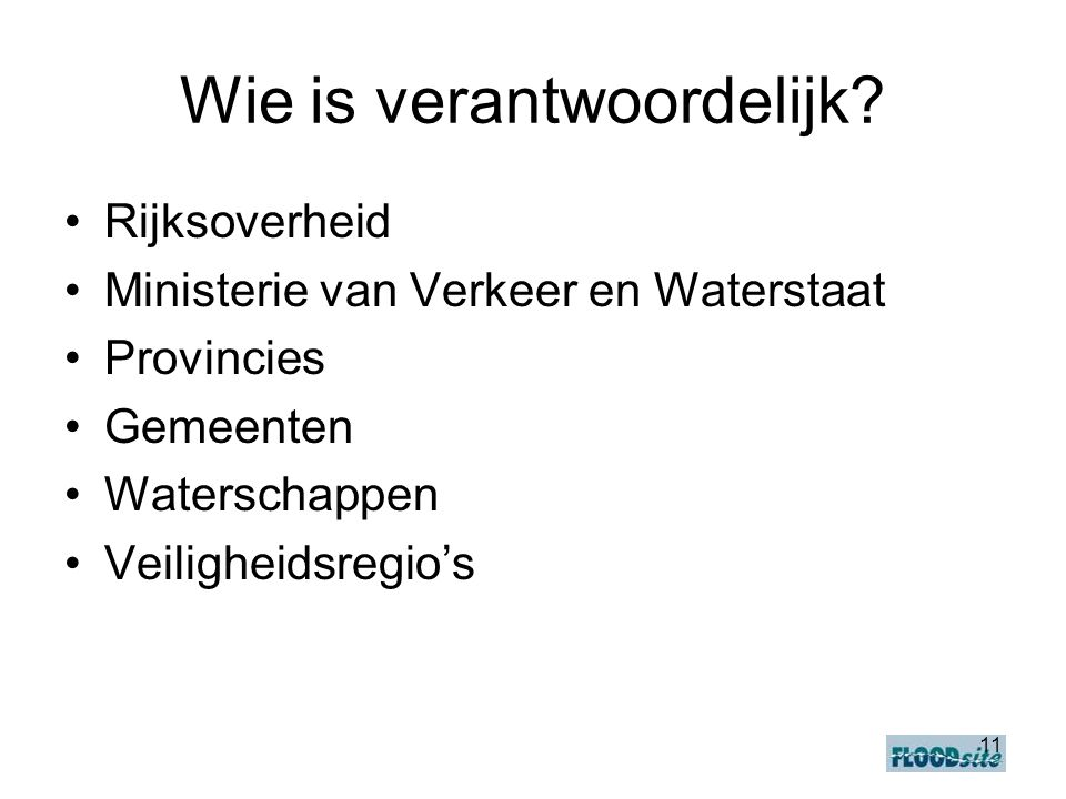 11 Wie is verantwoordelijk? •Rijksoverheid •Ministerie van Verkeer en Waterstaat •Provincies •Gemeenten •Waterschappen •Veiligheidsregio's