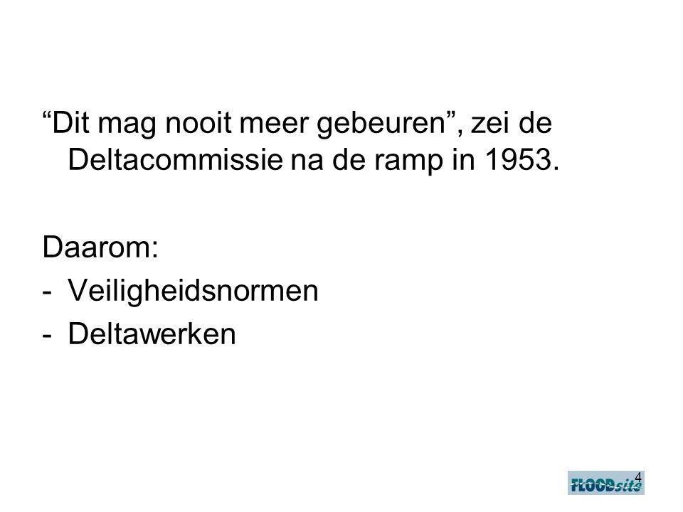4 Dit mag nooit meer gebeuren , zei de Deltacommissie na de ramp in 1953.