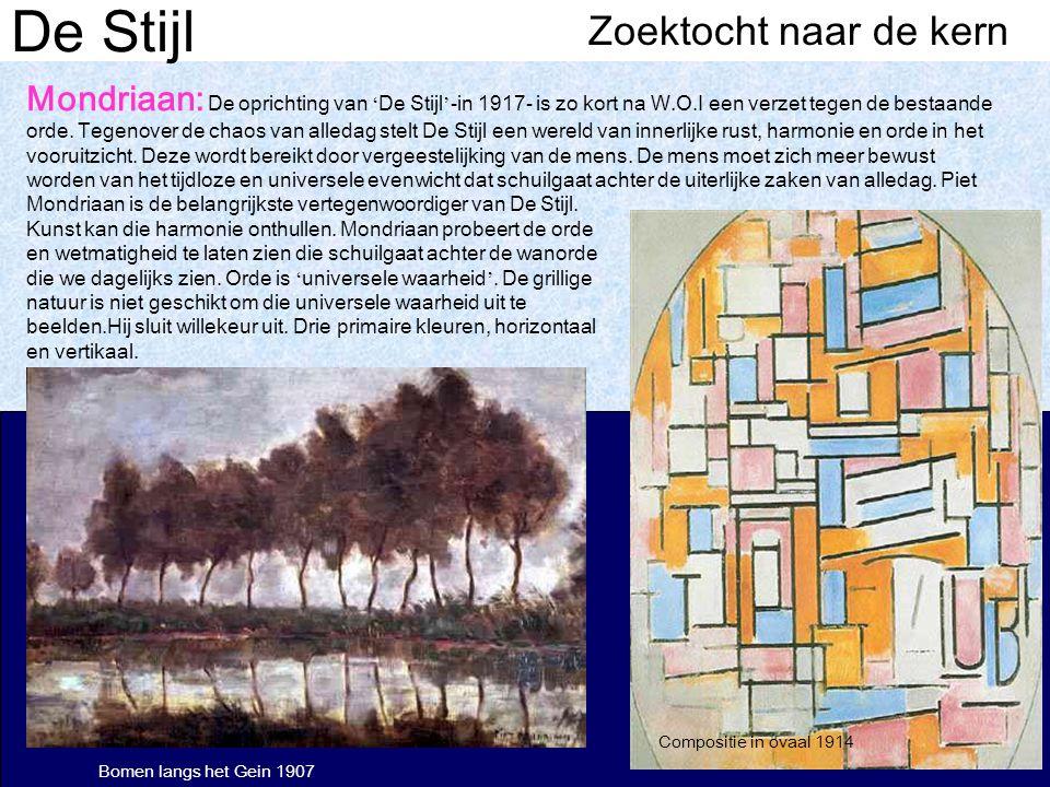 De Stijl Bomen langs het Gein 1907 Compositie in ovaal 1914 Zoektocht naar de kern Mondriaan: De oprichting van ' De Stijl ' -in 1917- is zo kort na W.O.I een verzet tegen de bestaande orde.