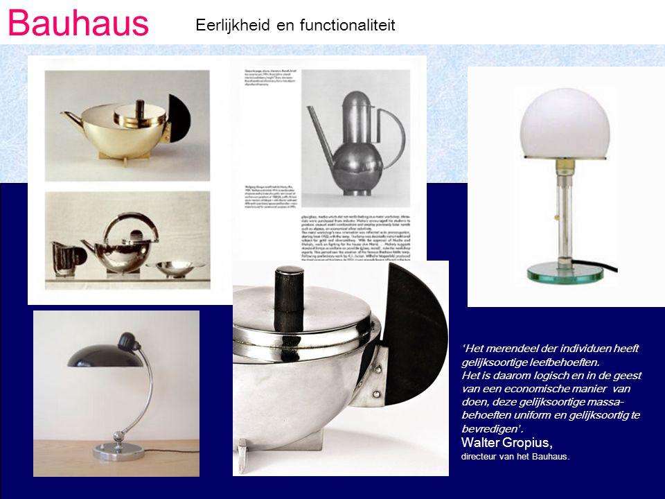 Bauhaus Eerlijkheid en functionaliteit ' Het merendeel der individuen heeft gelijksoortige leefbehoeften.
