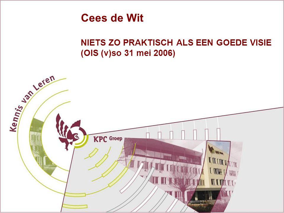 NIETS ZO PRAKTISCH ALS EEN GOEDE VISIE (OIS (v)so 31 mei 2006) Cees de Wit