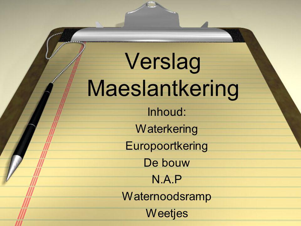 Verslag Maeslantkering Inhoud: Waterkering Europoortkering De bouw N.A.P Waternoodsramp Weetjes