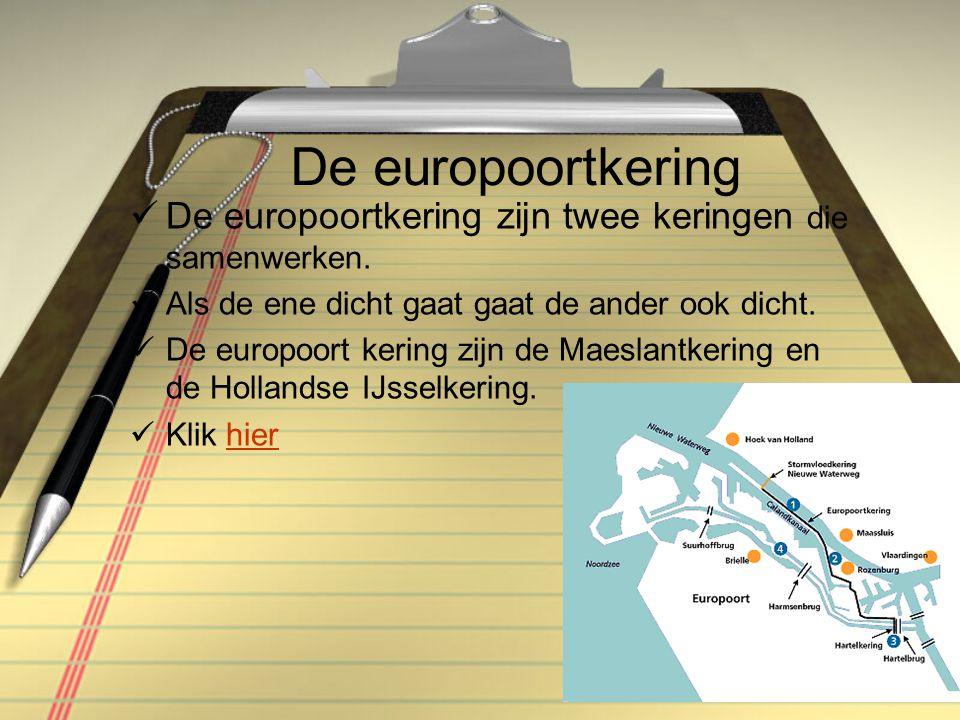 De europoortkering  De europoortkering zijn twee keringen die samenwerken.  Als de ene dicht gaat gaat de ander ook dicht.  De europoort kering zij