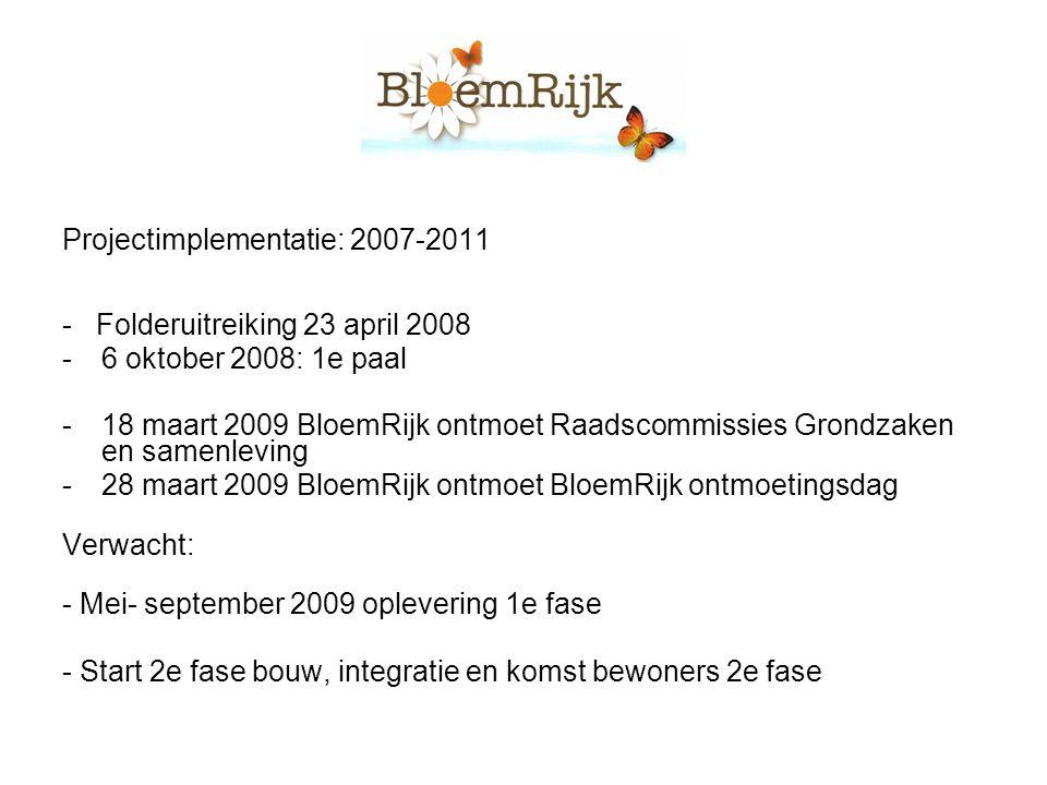 Projectimplementatie: 2007-2011 - Folderuitreiking 23 april 2008 -6 oktober 2008: 1e paal -18 maart 2009 BloemRijk ontmoet Raadscommissies Grondzaken
