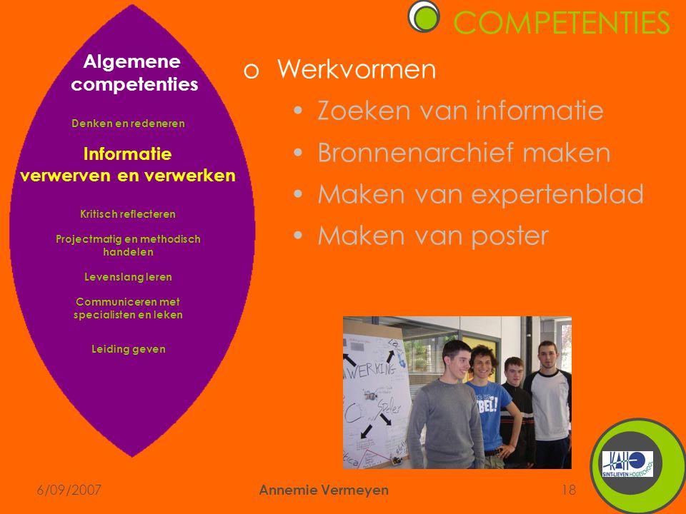 6/09/2007 Annemie Vermeyen 18 COMPETENTIES oWerkvormen •Zoeken van informatie •Bronnenarchief maken •Maken van expertenblad •Maken van poster Algemene