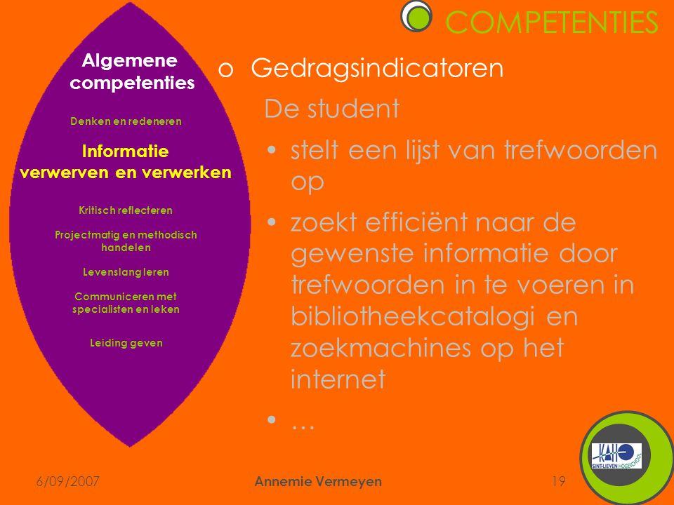 6/09/2007 Annemie Vermeyen 19 COMPETENTIES oGedragsindicatoren De student •stelt een lijst van trefwoorden op •zoekt efficiënt naar de gewenste inform