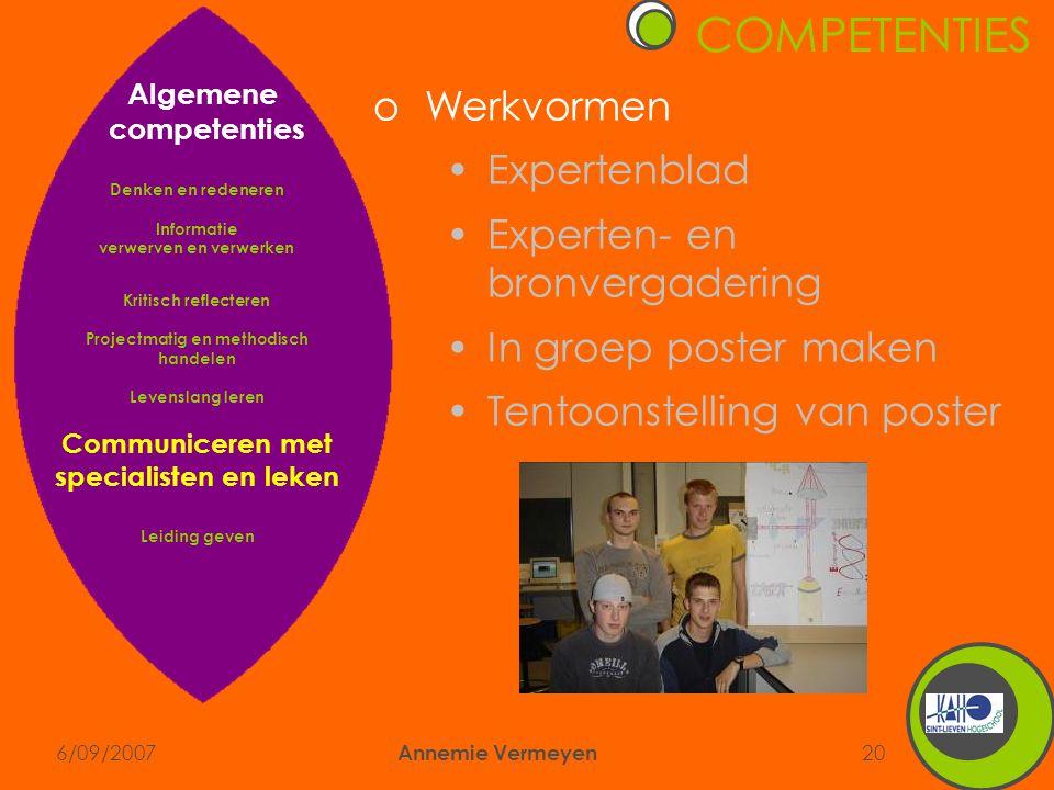 6/09/2007 Annemie Vermeyen 20 COMPETENTIES oWerkvormen •Expertenblad •Experten- en bronvergadering •In groep poster maken •Tentoonstelling van poster