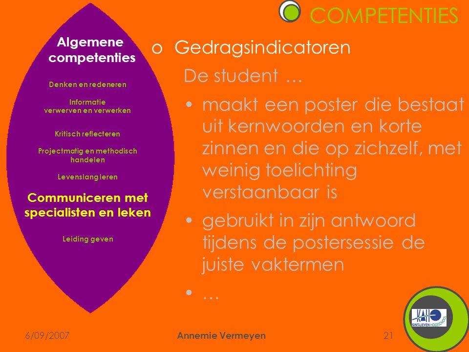 6/09/2007 Annemie Vermeyen 21 COMPETENTIES oGedragsindicatoren De student … •maakt een poster die bestaat uit kernwoorden en korte zinnen en die op zi