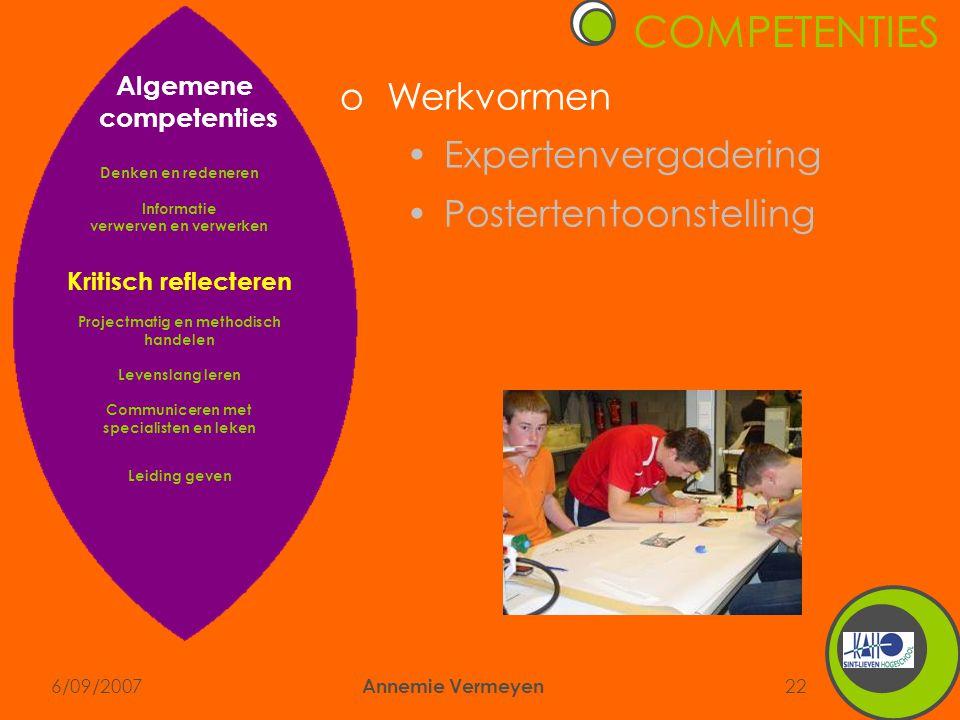 6/09/2007 Annemie Vermeyen 22 COMPETENTIES oWerkvormen •Expertenvergadering •Postertentoonstelling Algemene competenties Denken en redeneren Informati