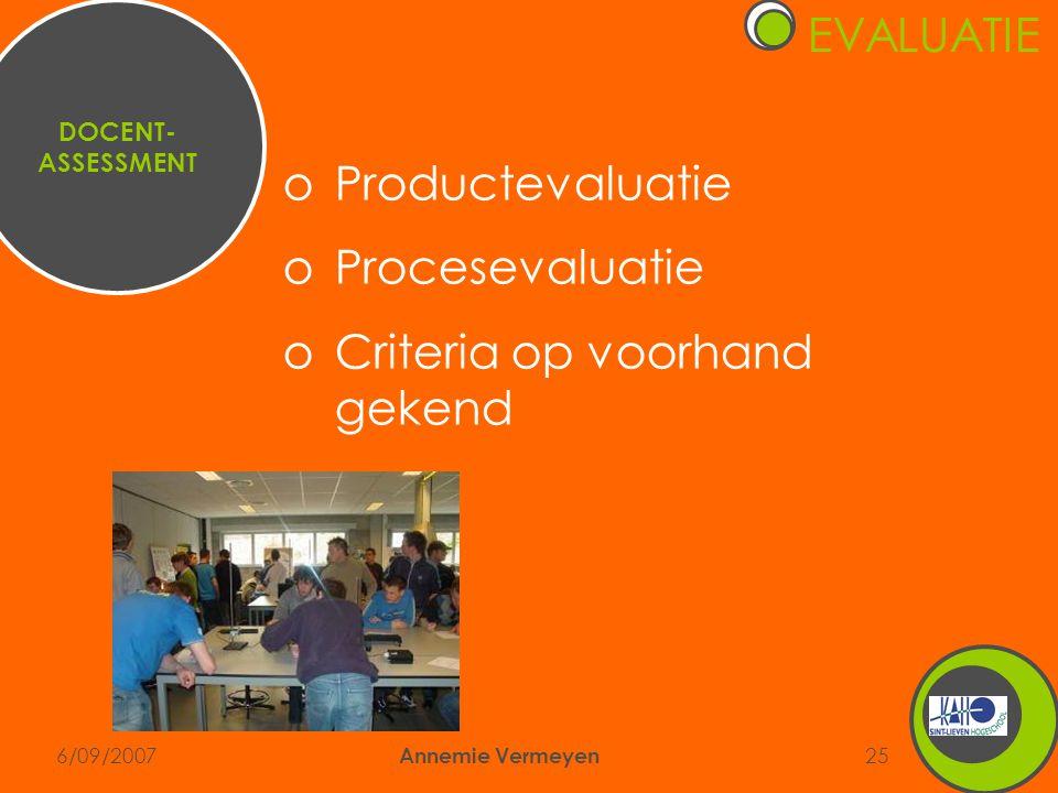 6/09/2007 Annemie Vermeyen 25 oProductevaluatie oProcesevaluatie oCriteria op voorhand gekend DOCENT- ASSESSMENT EVALUATIE