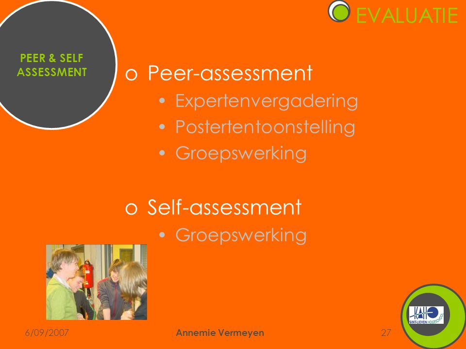 6/09/2007 Annemie Vermeyen 27 oPeer-assessment •Expertenvergadering •Postertentoonstelling •Groepswerking oSelf-assessment •Groepswerking PEER & SELF ASSESSMENT EVALUATIE
