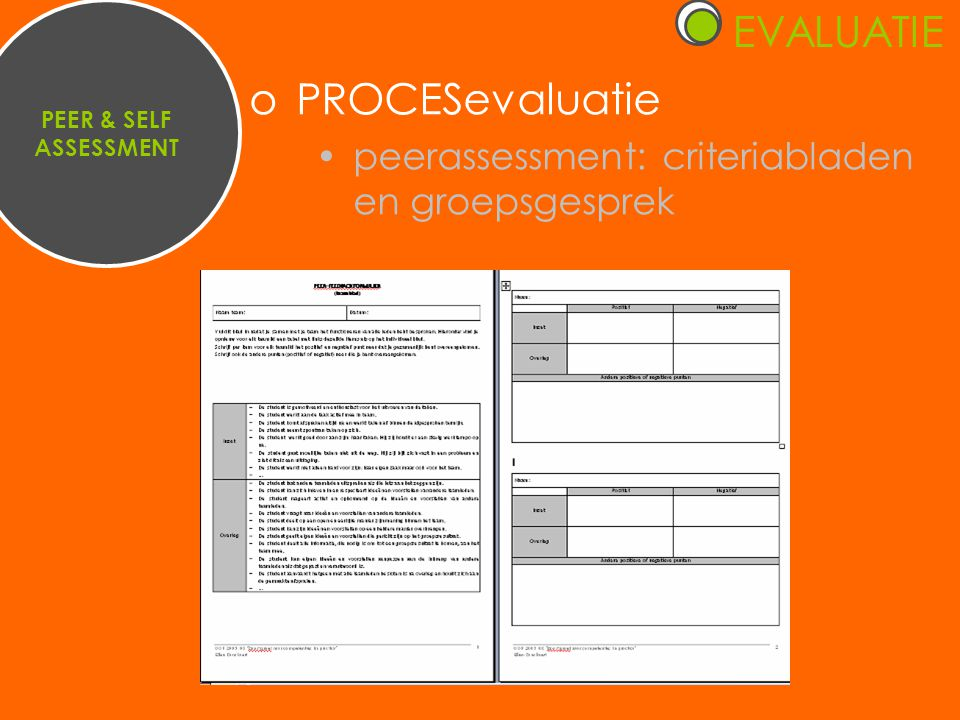 PEER & SELF ASSESSMENT oPROCESevaluatie •peerassessment: criteriabladen en groepsgesprek EVALUATIE