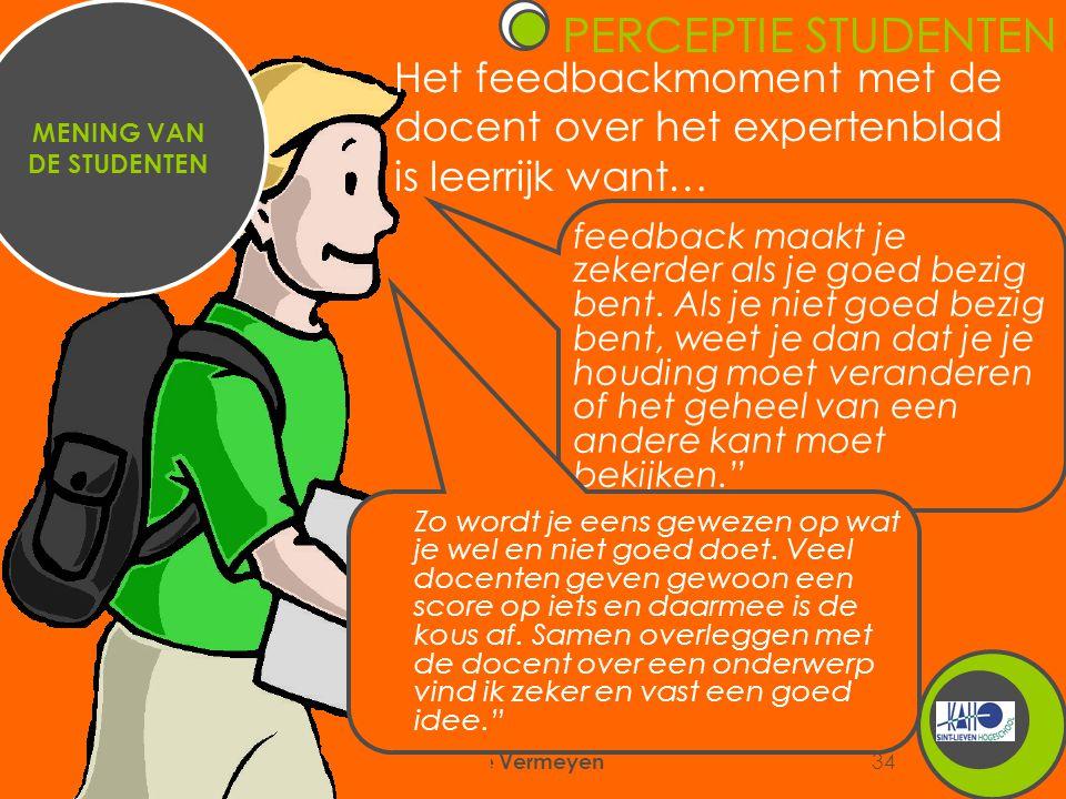 6/09/2007 Annemie Vermeyen 34 Het feedbackmoment met de docent over het expertenblad is leerrijk want… MENING VAN DE STUDENTEN feedback maakt je zekerder als je goed bezig bent.