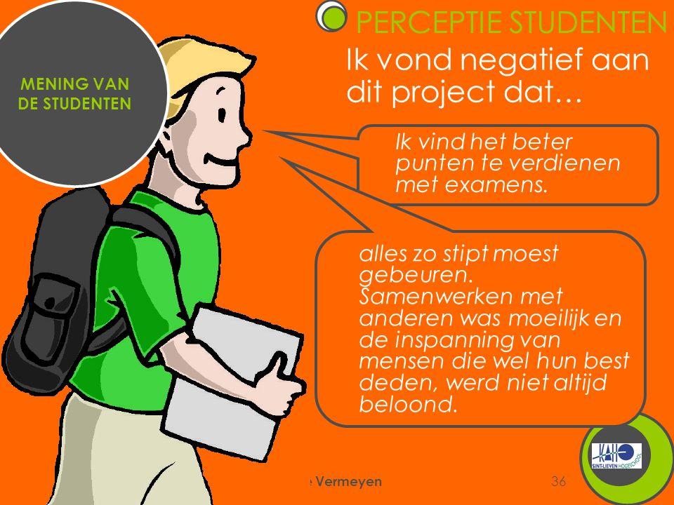 6/09/2007 Annemie Vermeyen 36 Ik vond negatief aan dit project dat… MENING VAN DE STUDENTEN Ik vind het beter punten te verdienen met examens. alles z