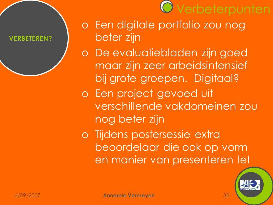 6/09/2007 Annemie Vermeyen 38 oEen digitale portfolio zou nog beter zijn oDe evaluatiebladen zijn goed maar zijn zeer arbeidsintensief bij grote groepen.