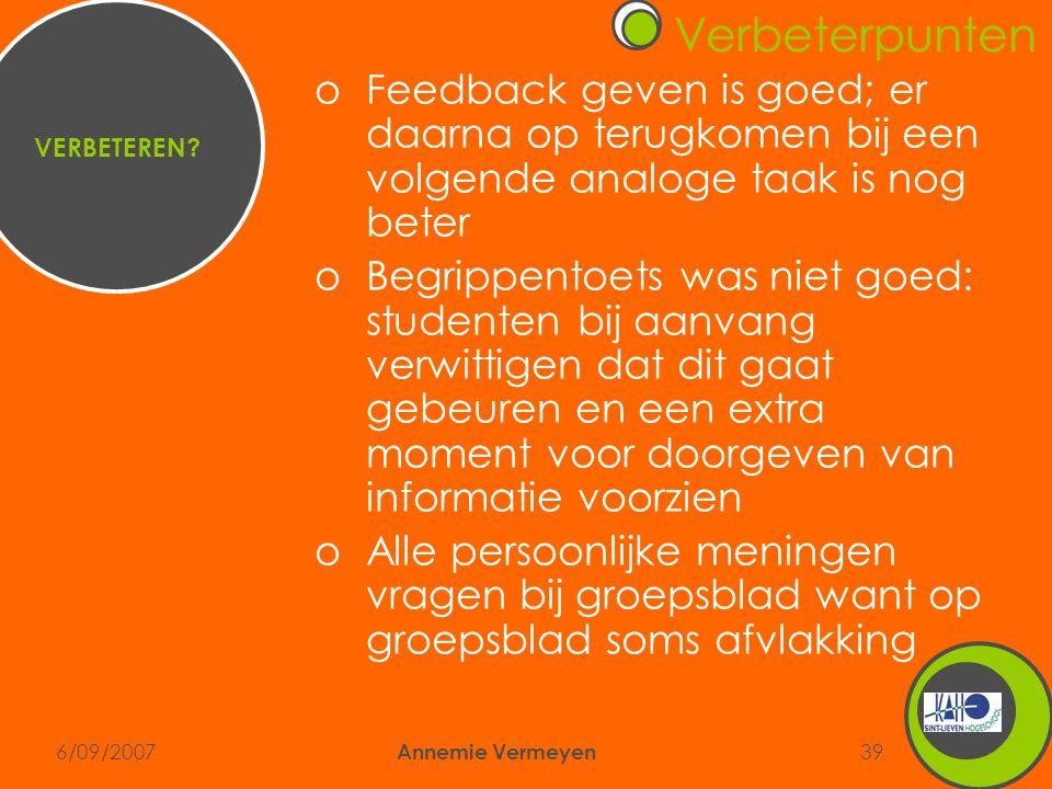6/09/2007 Annemie Vermeyen 39 oFeedback geven is goed; er daarna op terugkomen bij een volgende analoge taak is nog beter oBegrippentoets was niet goe