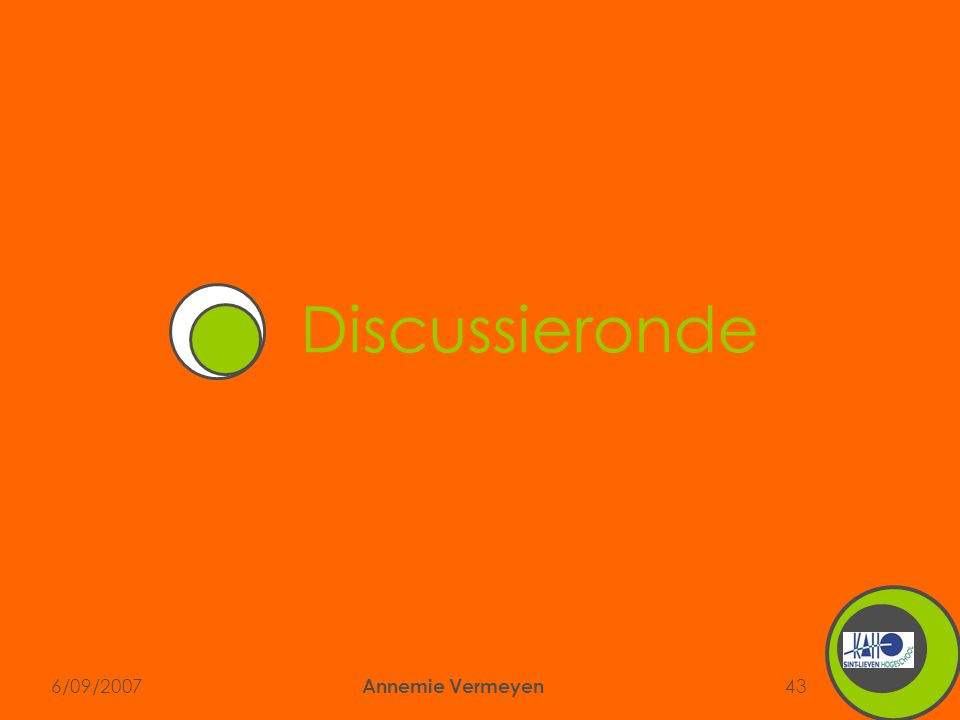 6/09/2007 Annemie Vermeyen 43 Discussieronde