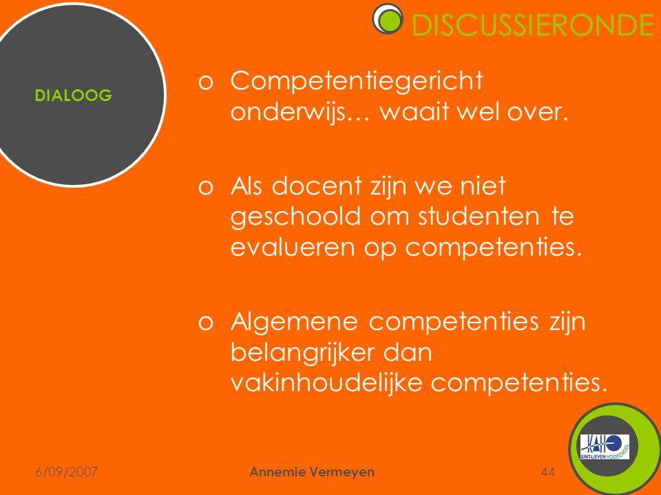 6/09/2007 Annemie Vermeyen 44 oCompetentiegericht onderwijs… waait wel over. oAls docent zijn we niet geschoold om studenten te evalueren op competent
