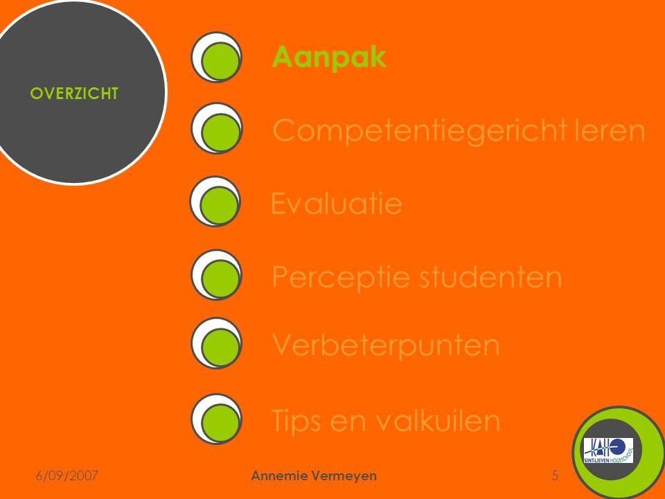 6/09/2007 Annemie Vermeyen 5 Competentiegericht leren Aanpak Perceptie studentenVerbeterpuntenEvaluatieTips en valkuilen OVERZICHT